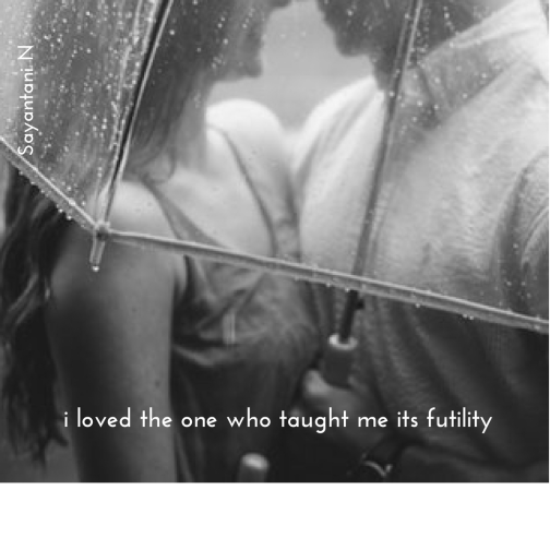 i loved the one who taught me its futility1